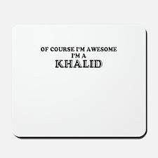 Of course I'm Awesome, Im KHALID Mousepad