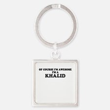 Of course I'm Awesome, Im KHALID Keychains