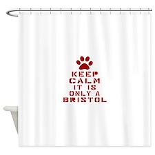 Keep Calm It Is Bristol Cat Shower Curtain