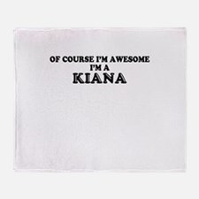 Of course I'm Awesome, Im KIANA Throw Blanket
