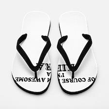 Of course I'm Awesome, Im KIERA Flip Flops