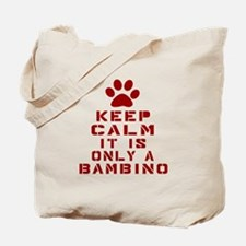 Keep Calm It Is Bambino Cat Tote Bag