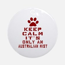 Keep Calm It Is Australian Mist Cat Round Ornament