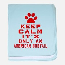 Keep Calm It Is American Bobtail Cat baby blanket