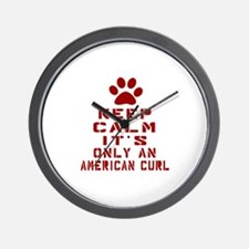 Keep Calm It Is American Curl Cat Wall Clock