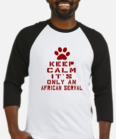 Keep Calm It Is African serval Cat Baseball Jersey