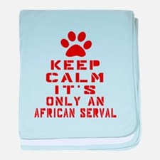 Keep Calm It Is African serval Cat baby blanket