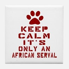Keep Calm It Is African serval Cat Tile Coaster