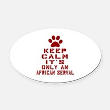 Keep Calm It Is African serval Cat Oval Car Magnet