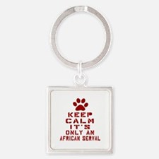 Keep Calm It Is African serval Cat Square Keychain