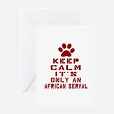 Keep Calm It Is African serval Cat Greeting Card