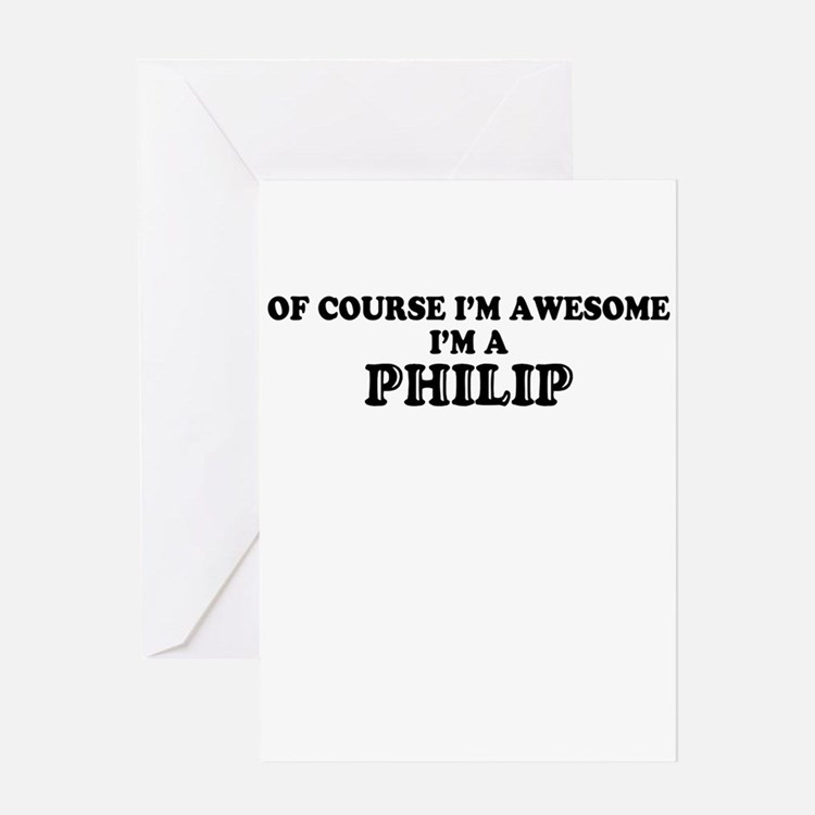Of course I'm Awesome, Im PHILIP Greeting Cards