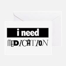 I need medication Greeting Card
