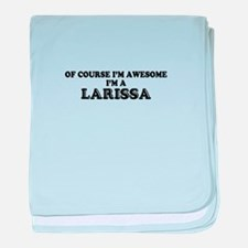 Of course I'm Awesome, Im LARISSA baby blanket