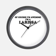 Of course I'm Awesome, Im LARISSA Wall Clock