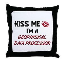 Kiss Me I'm a GEOPHYSICAL DATA PROCESSOR Throw Pil