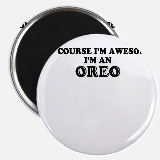 Of course I'm Awesome, Im OREO Magnets