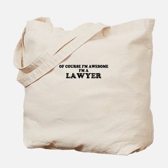 Of course I'm Awesome, Im LAWYER Tote Bag