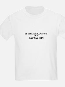 Of course I'm Awesome, Im LAZARO T-Shirt