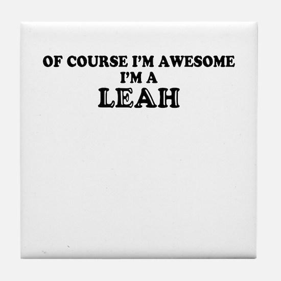 Of course I'm Awesome, Im LEAH Tile Coaster