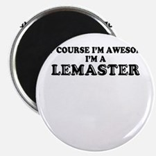 Of course I'm Awesome, Im LEMASTER Magnets