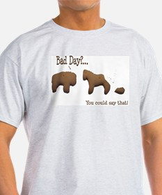 Bad Day? T-Shirt