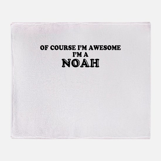 Of course I'm Awesome, Im NOAH Throw Blanket