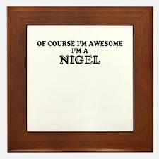 Of course I'm Awesome, Im NIGEL Framed Tile