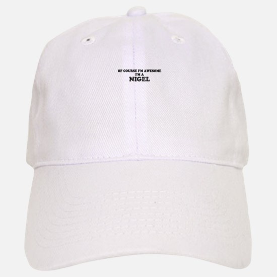 Of course I'm Awesome, Im NIGEL Baseball Baseball Cap