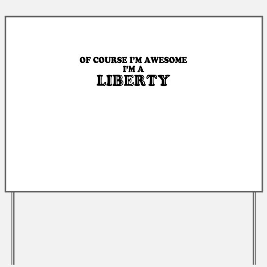Of course I'm Awesome, Im LIBBY Yard Sign