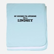 Of course I'm Awesome, Im LINDSEY baby blanket