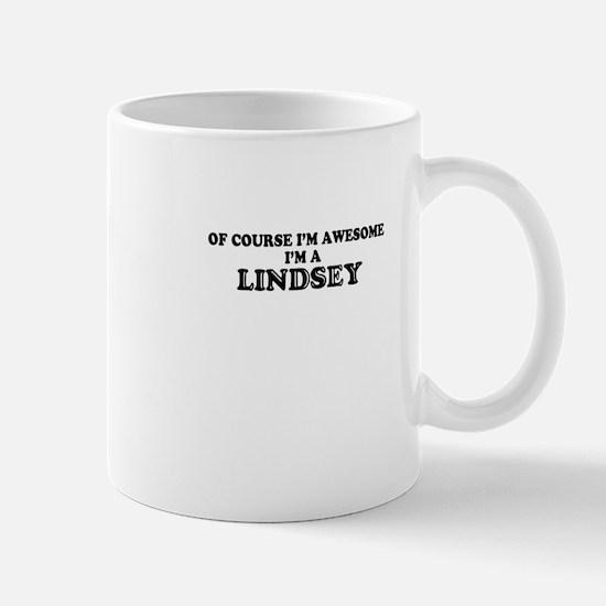 Of course I'm Awesome, Im LINDSEY Mugs