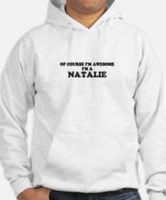 Of course I'm Awesome, Im NATALI Hoodie Sweatshirt