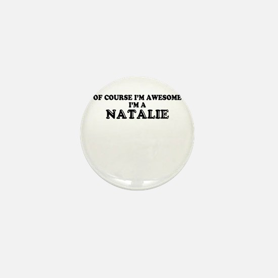 Of course I'm Awesome, Im NATALIE Mini Button