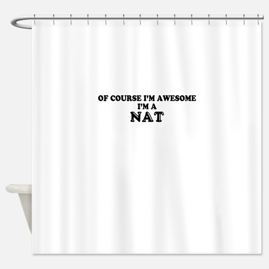 Of course I'm Awesome, Im NAT Shower Curtain