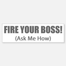 Fire Your Boss Bumper Bumper Bumper Sticker