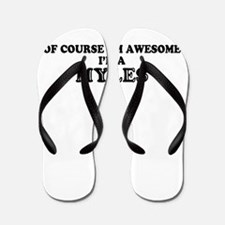 Of course I'm Awesome, Im MYLES Flip Flops