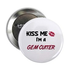 Kiss Me I'm a GEM CUTTER Button