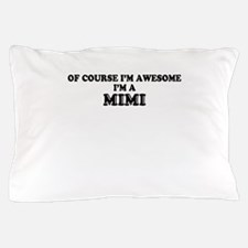Of course I'm Awesome, Im MIMI Pillow Case