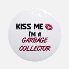 Kiss Me I'm a GARBAGE COLLECTOR Ornament (Round)