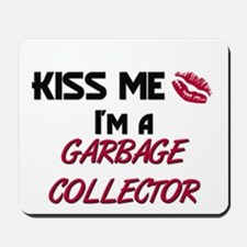 Kiss Me I'm a GARBAGE COLLECTOR Mousepad