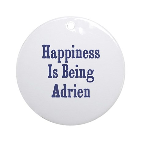Happiness is being Adrien Ornament (Round)