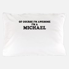 Of course I'm Awesome, Im MICHAEL Pillow Case