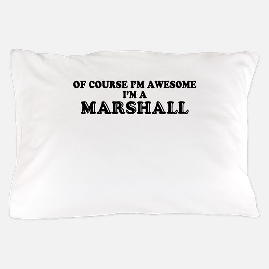 Of course I'm Awesome, Im MARSHALL Pillow Case
