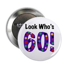 Look Who's 60 Birthday Button