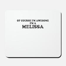 Of course I'm Awesome, Im MELISSA Mousepad