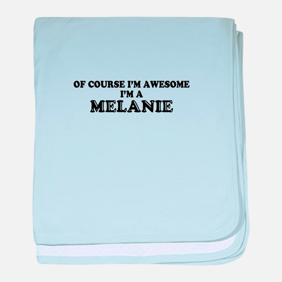 Of course I'm Awesome, Im MELANIE baby blanket