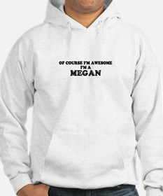Of course I'm Awesome, Im MEGAN Hoodie