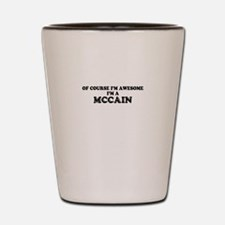 Of course I'm Awesome, Im MCCAIN Shot Glass