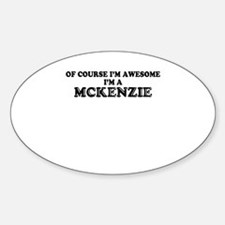 Of course I'm Awesome, Im MCKENZIE Decal